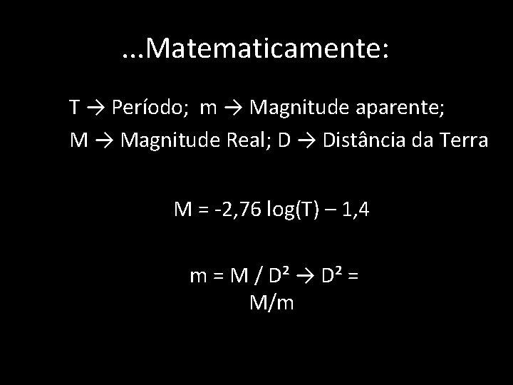 . . . Matematicamente: • • T → Período; m → Magnitude aparente; M