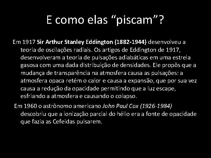 """E como elas """"piscam""""? Em 1917 Sir Arthur Stanley Eddington (1882 -1944) desenvolveu a"""