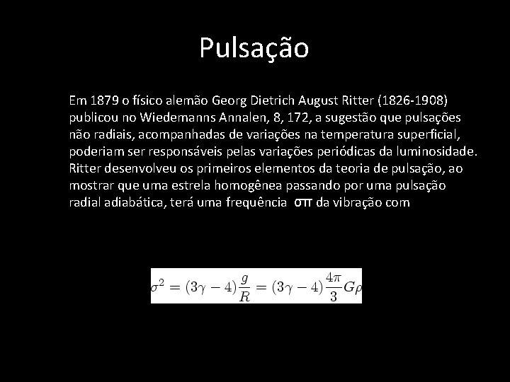 Pulsação • Em 1879 o físico alemão Georg Dietrich August Ritter (1826 -1908) publicou