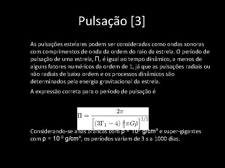 Pulsação [3] • As pulsações estelares podem ser consideradas como ondas sonoras comprimentos de