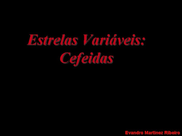 Estrelas Variáveis: Cefeidas Evandro Martinez Ribeiro