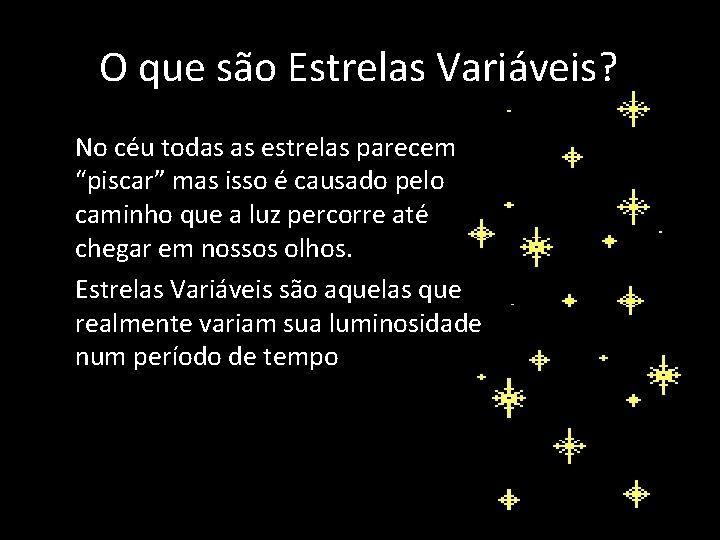 """O que são Estrelas Variáveis? • • No céu todas as estrelas parecem """"piscar"""""""