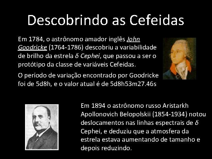 Descobrindo as Cefeidas • Em 1784, o astrônomo amador inglês John Goodricke (1764 -1786)