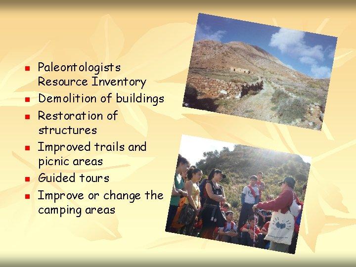 n n n Paleontologists Resource Inventory Demolition of buildings Restoration of structures Improved trails