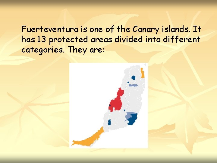 Fuerteventura is one of the Canary islands. It has 13 protected areas divided into