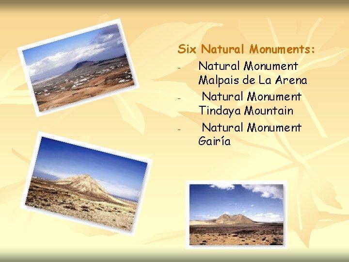 Six Natural Monuments: Natural Monument Malpais de La Arena Natural Monument Tindaya Mountain Natural