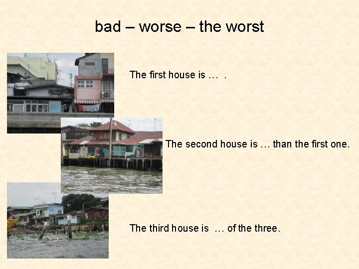bad – worse – the worst The first house is …. The second house