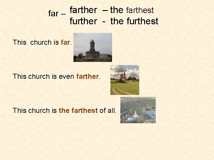 far – farther – the farthest further - the furthest This church is far.