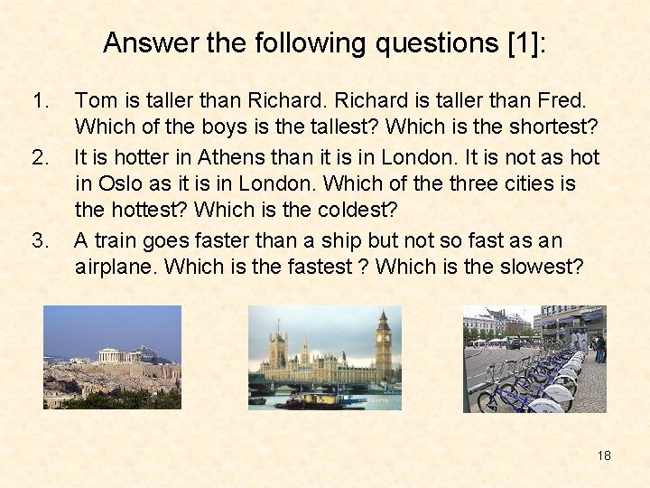 Answer the following questions [1]: 1. 2. 3. Tom is taller than Richard is