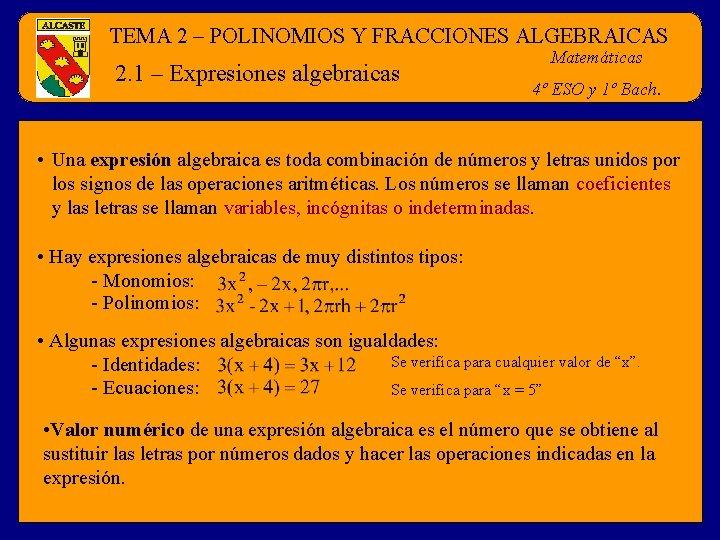 TEMA 2 – POLINOMIOS Y FRACCIONES ALGEBRAICAS 2. 1 – Expresiones algebraicas Matemáticas 4º