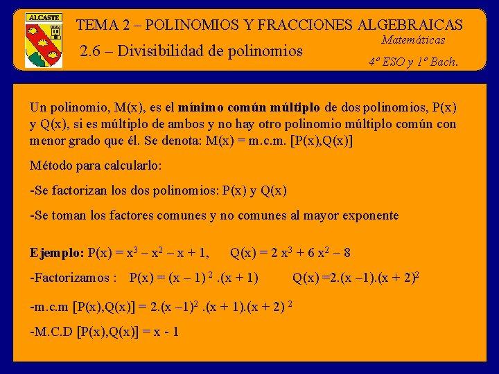 TEMA 2 – POLINOMIOS Y FRACCIONES ALGEBRAICAS 2. 6 – Divisibilidad de polinomios Matemáticas