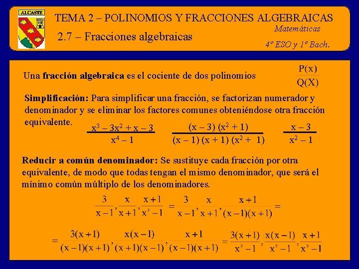 TEMA 2 – POLINOMIOS Y FRACCIONES ALGEBRAICAS 2. 7 – Fracciones algebraicas Matemáticas 4º