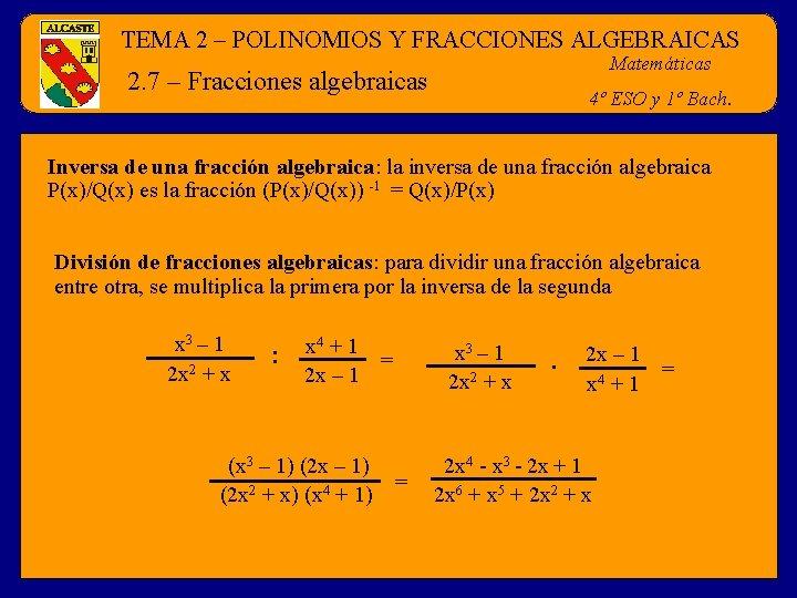 TEMA 2 – POLINOMIOS Y FRACCIONES ALGEBRAICAS Matemáticas 2. 7 – Fracciones algebraicas 4º