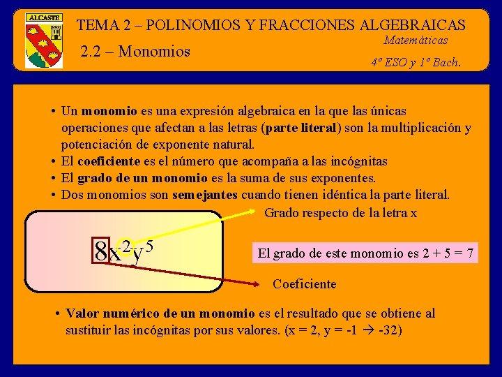 TEMA 2 – POLINOMIOS Y FRACCIONES ALGEBRAICAS Matemáticas 2. 2 – Monomios 4º ESO