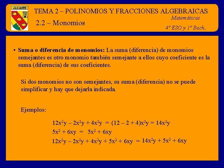 TEMA 2 – POLINOMIOS Y FRACCIONES ALGEBRAICAS 2. 2 – Monomios Matemáticas 4º ESO