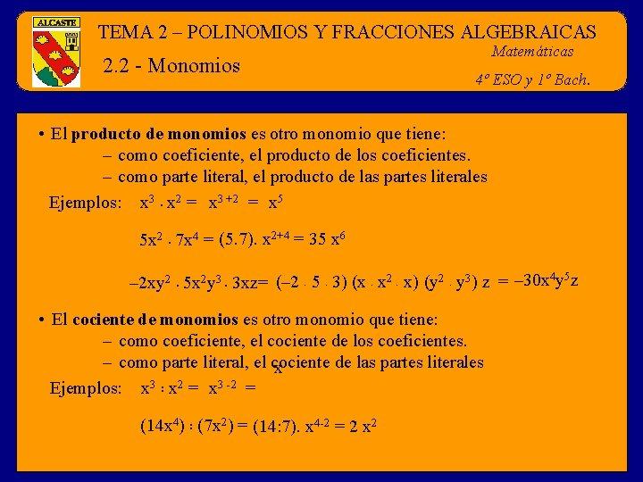 TEMA 2 – POLINOMIOS Y FRACCIONES ALGEBRAICAS 2. 2 - Monomios Matemáticas 4º ESO