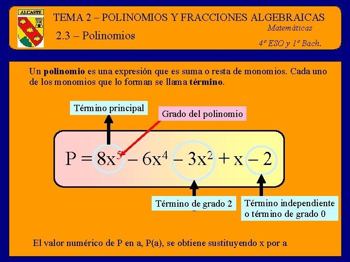 TEMA 2 – POLINOMIOS Y FRACCIONES ALGEBRAICAS Matemáticas 2. 3 – Polinomios 4º ESO