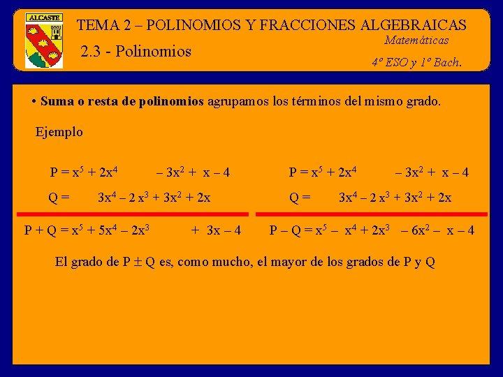 TEMA 2 – POLINOMIOS Y FRACCIONES ALGEBRAICAS Matemáticas 2. 3 - Polinomios 4º ESO
