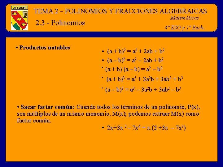 TEMA 2 – POLINOMIOS Y FRACCIONES ALGEBRAICAS Matemáticas 2. 3 - Polinomios • Productos