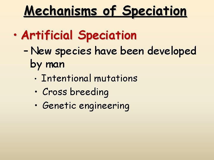 Mechanisms of Speciation • Artificial Speciation – New species have been developed by man