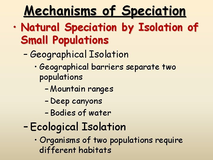 Mechanisms of Speciation • Natural Speciation by Isolation of Small Populations – Geographical Isolation