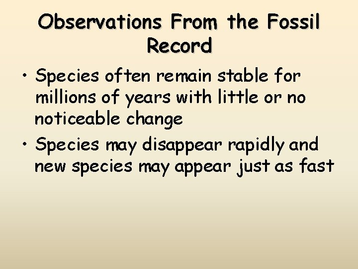 Observations From the Fossil Record • Species often remain stable for millions of years