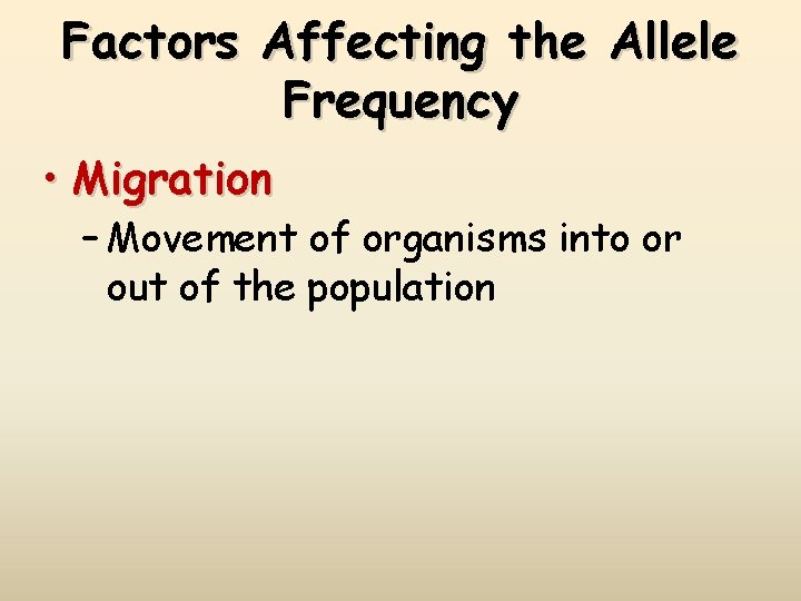 Factors Affecting the Allele Frequency • Migration – Movement of organisms into or out