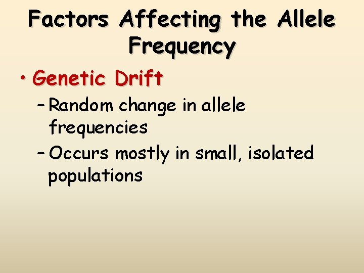 Factors Affecting the Allele Frequency • Genetic Drift – Random change in allele frequencies