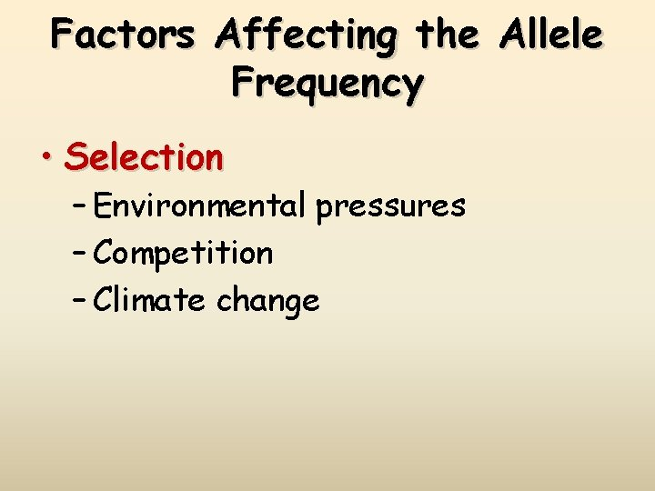 Factors Affecting the Allele Frequency • Selection – Environmental pressures – Competition – Climate
