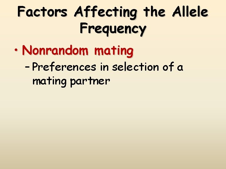 Factors Affecting the Allele Frequency • Nonrandom mating – Preferences in selection of a