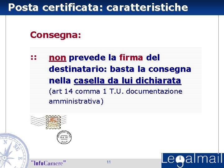 Posta certificata: caratteristiche Consegna: : : non prevede la firma del destinatario: basta la