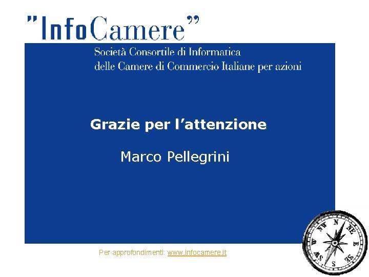 Grazie per l'attenzione Marco Pellegrini Per approfondimenti: www. infocamere. it