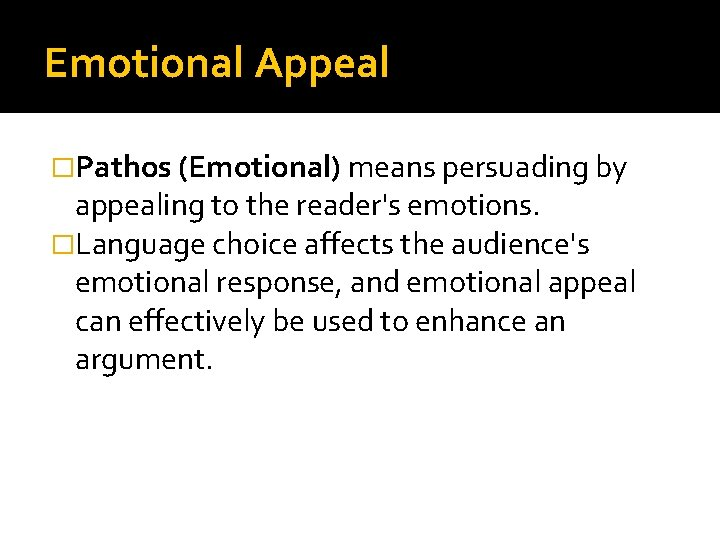 Emotional Appeal �Pathos (Emotional) means persuading by appealing to the reader's emotions. �Language choice
