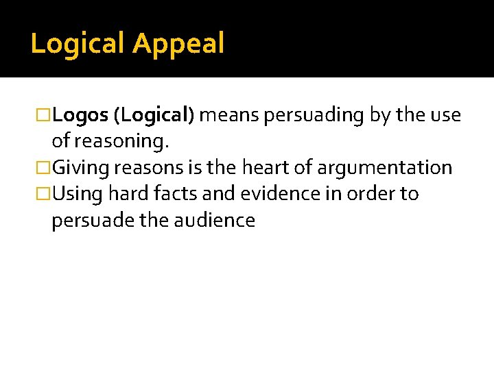 Logical Appeal �Logos (Logical) means persuading by the use of reasoning. �Giving reasons is