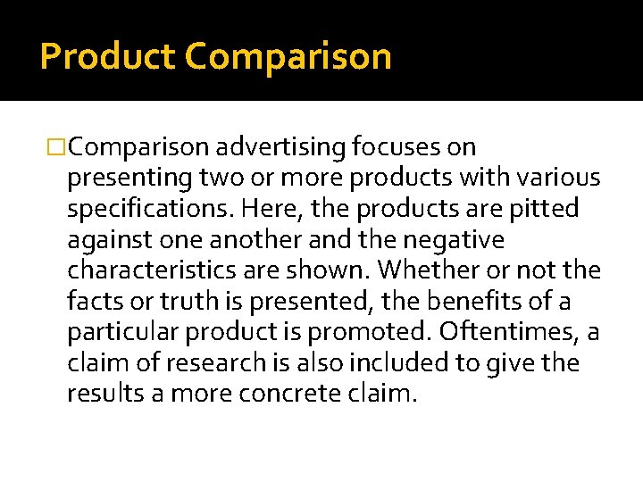 Product Comparison �Comparison advertising focuses on presenting two or more products with various specifications.