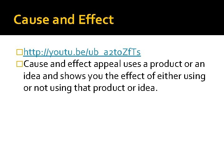 Cause and Effect �http: //youtu. be/ub_a 2 t 0 Zf. Ts �Cause and effect