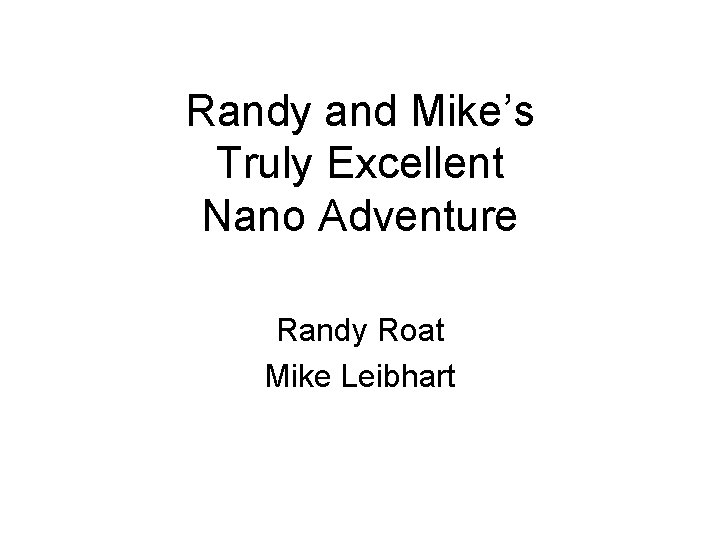 Randy and Mike's Truly Excellent Nano Adventure Randy Roat Mike Leibhart