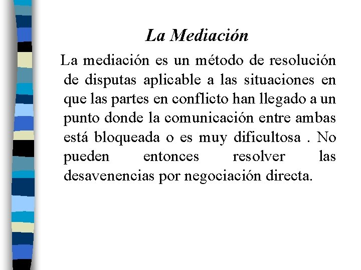 La Mediación La mediación es un método de resolución de disputas aplicable a las