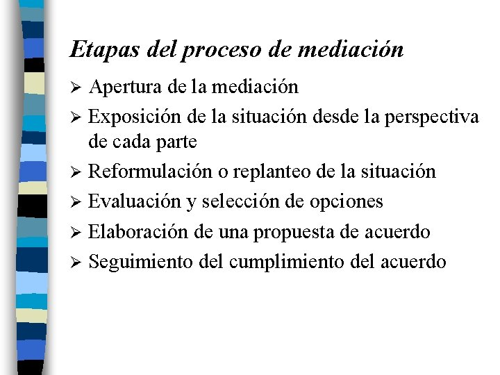 Etapas del proceso de mediación Apertura de la mediación Ø Exposición de la situación