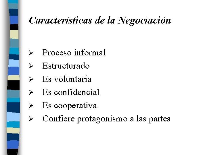 Características de la Negociación Ø Ø Ø Proceso informal Estructurado Es voluntaria Es confidencial