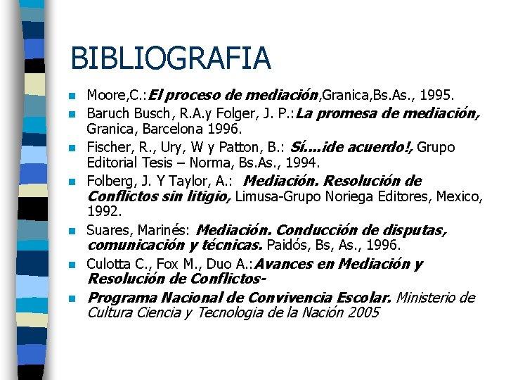 BIBLIOGRAFIA n n n n Moore, C. : El proceso de mediación, Granica, Bs.