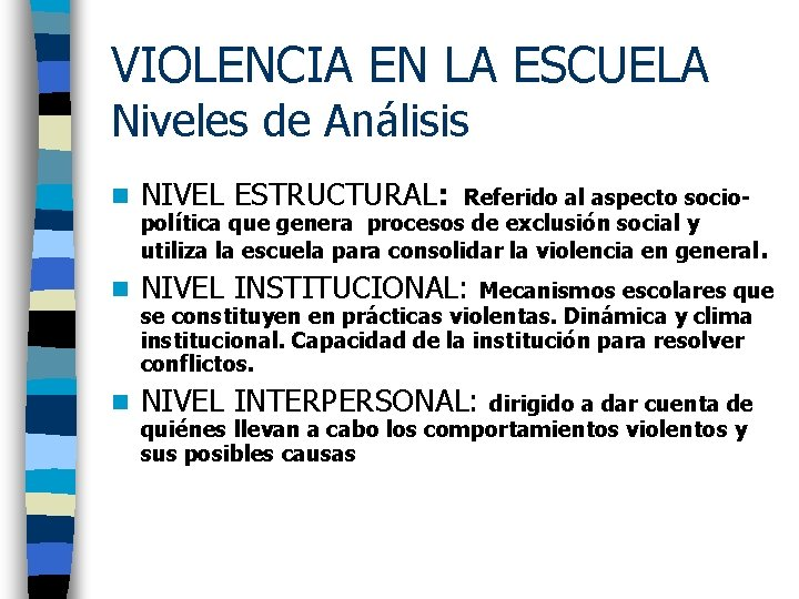 VIOLENCIA EN LA ESCUELA Niveles de Análisis n NIVEL ESTRUCTURAL: n NIVEL INSTITUCIONAL: n
