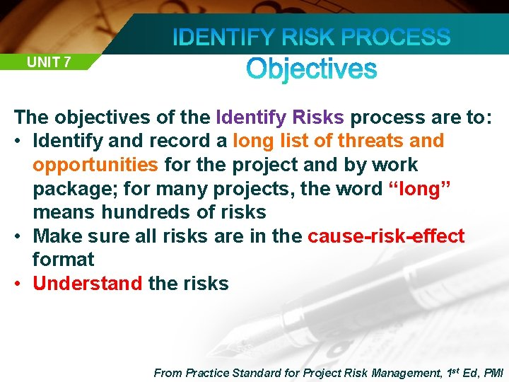 UNIT 7 The objectives of the Identify Risks process are to: • Identify and