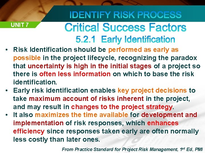 UNIT 7 • Risk Identification should be performed as early as possible in the