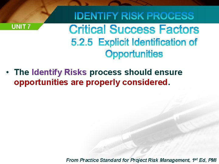 UNIT 7 • The Identify Risks process should ensure opportunities are properly considered. From