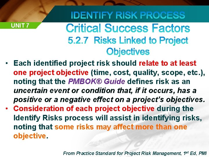 UNIT 7 • Each identified project risk should relate to at least one project