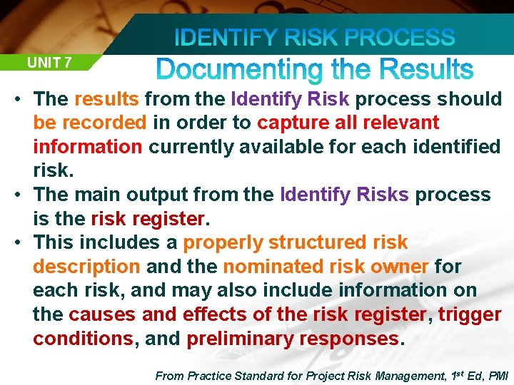 UNIT 7 • The results from the Identify Risk process should be recorded in