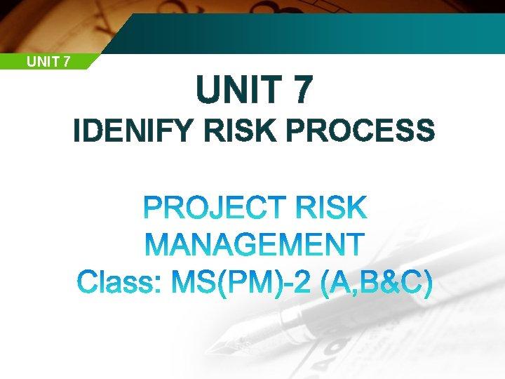 UNIT 7 IDENIFY RISK PROCESS