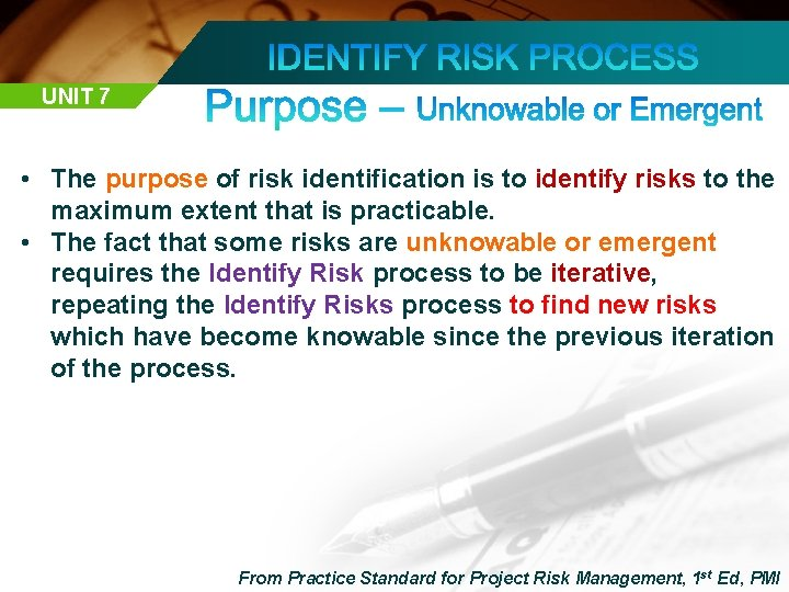UNIT 7 • The purpose of risk identification is to identify risks to the