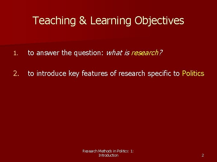 Teaching & Learning Objectives 1. to answer the question: what is research? 2. to